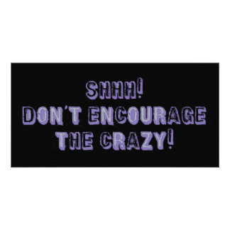Shhh! Don't Encourage the Crazy! Card