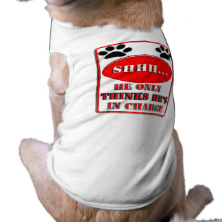 Shhh...He Only Thinks He's In Charge Shirt