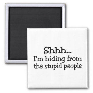 Shhh Im Hiding From The Stupid People 2 Inch Square Magnet