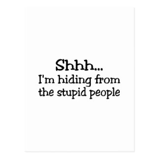 Shhh Im Hiding From The Stupid People Postcard
