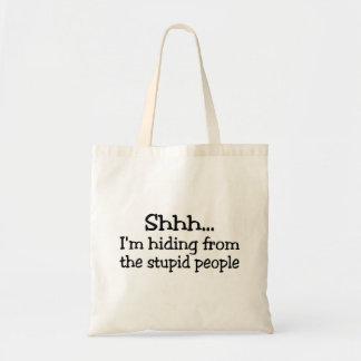 Shhh Im Hiding From The Stupid People Tote Bag