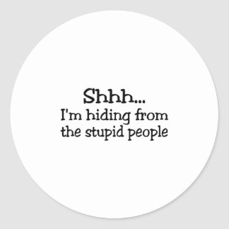 Shhh Im que oculta de la gente estúpida Pegatinas Redondas
