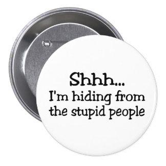 Shhh Im que oculta de la gente estúpida Pins