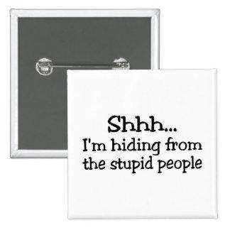 Shhh Im que oculta de la gente estúpida Pin