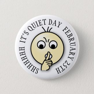 Shhh Its Quiet Day, Funny Holiday Button February