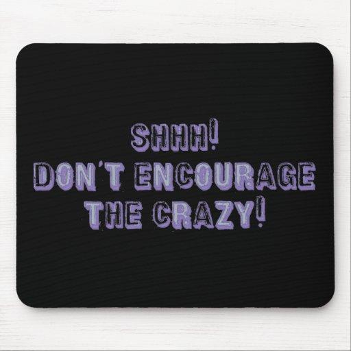 ¡Shhh! ¡No anime el loco! Tapetes De Raton