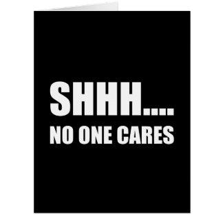 Shhh No One Cares Card