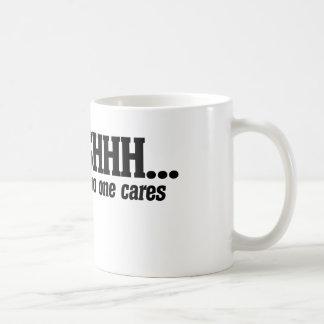 shhh no one cares coffee mug
