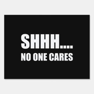 Shhh No One Cares Sign