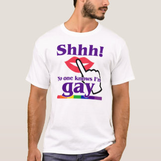 Shhh! No One Knows I'm Gay T-Shirt