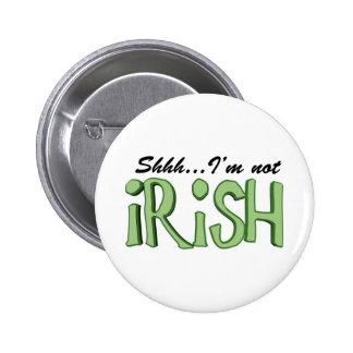 Shhh….No soy irlandés Pin Redondo De 2 Pulgadas