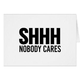 Shhh Nobody Cares Card