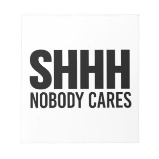 Shhh Nobody Cares Notepad