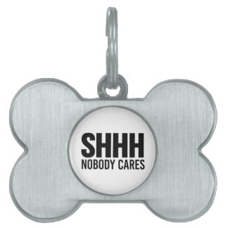 Shhh Nobody Cares Pet ID Tag