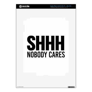 Shhh Nobody Cares Skin For iPad 3