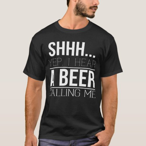 Shhh yep I hear a beer calling me T_Shirt