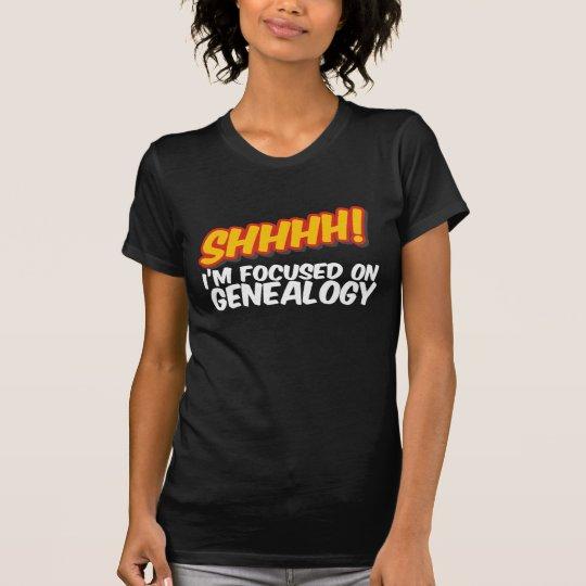 Shhhh! Focused On Genealogy T-Shirt