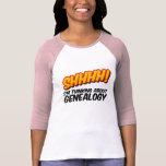 ¡Shhhh! Pensamiento en la genealogía Camiseta