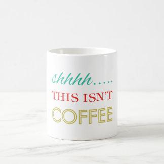 Shhhh... This Isn't Coffee Funny Humor Typography Coffee Mug