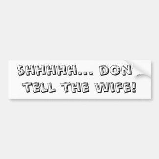 shhhhh... dont tell the wife!-BumperSticker Bumper Sticker