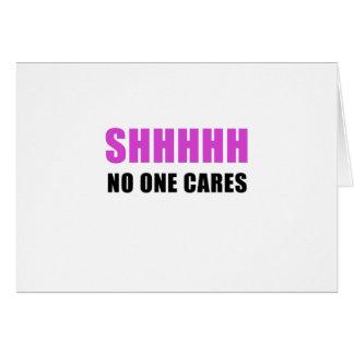 Shhhhh No One Cares Card