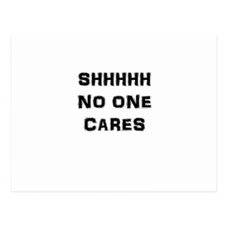 SHHHHH NO ONE CARES POSTCARD