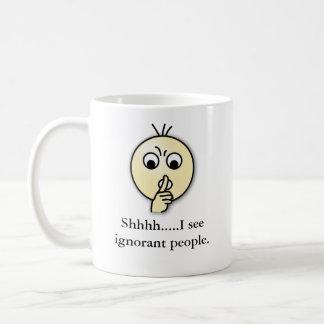 shhhhh, Shhhh.....I see ignorant people. Classic White Coffee Mug