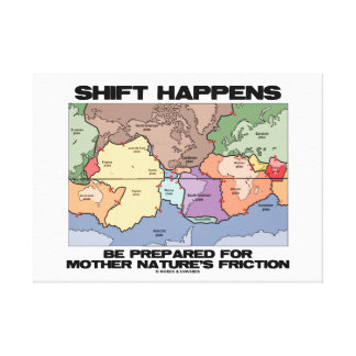 Shift Happens Be Prepared Mother Nature's Friction Canvas Print