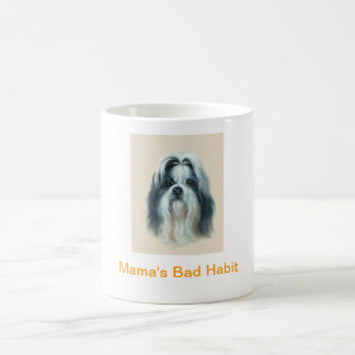 Shih Tzu Coffee Cup Mama's Bad Habit