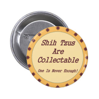 Shih Tzus Are Collectable Button