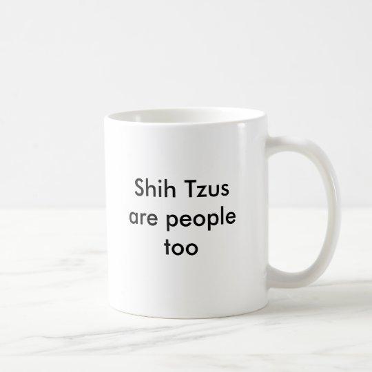 Shih Tzus are people too Coffee Mug