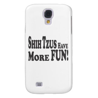 Shih Tzus Have More Fun! Galaxy S4 Cover