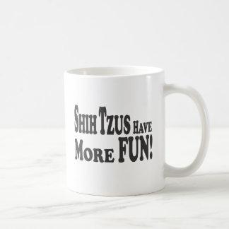 Shih Tzus Have More Fun Coffee Mugs