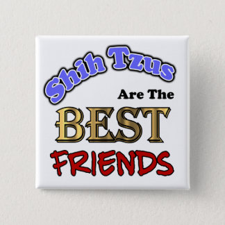 Shih Tzus Make The Best Friends Pinback Button