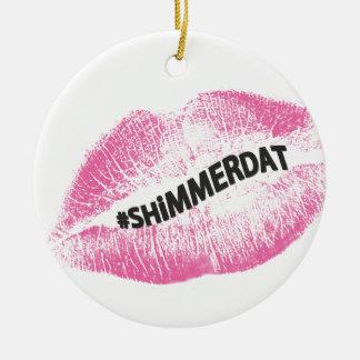 """#ShimmerDat"" Collection Ceramic Ornament"