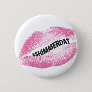 """""""#ShimmerDat"""" Collection Pinback Button"""