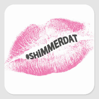 """""""#ShimmerDat"""" Collection Square Sticker"""