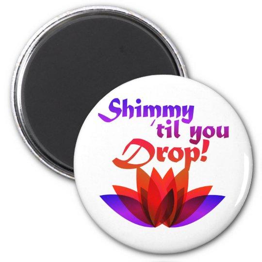 Shimmy til you Drop Belly Dance Magnet