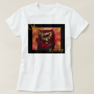 Shimmy 'til you drop belly dance T-Shirt