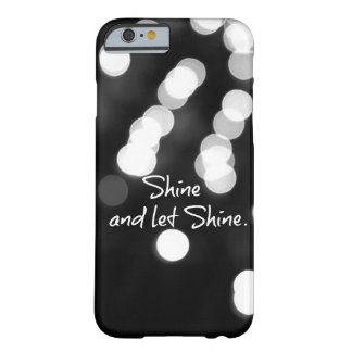 Shine and Let Shine Quote Barely There iPhone 6 Case