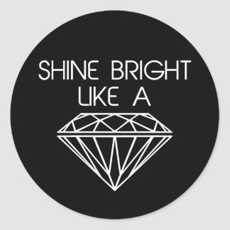 Shine Bright Like a Diamond Classic Round Sticker