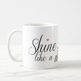 Shine Bright Like  A Diamond Mug