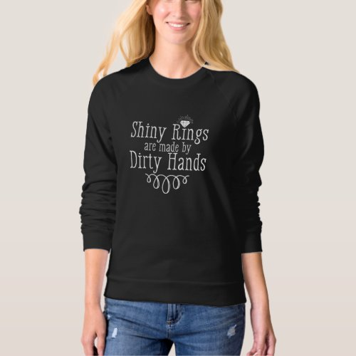 Shiny Rings are made with dirty hands Sweatshirt