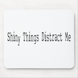 Shiny Things Distract Me Mouse Pad
