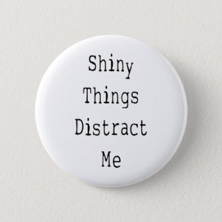 Shiny Things Distract Me Pinback Button
