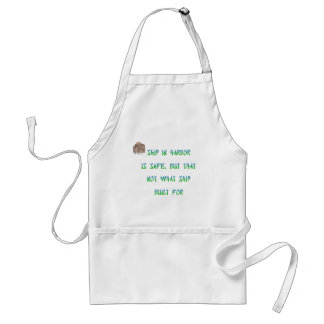 Ship in harbor is safe, but that not what ship ... adult apron