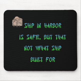 Ship in harbor is safe, but that not what ship ... mouse pad