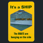 """Ship or Boat Magnet<br><div class=""""desc"""">Is it a ship or a boat?  As the old nautical saying goes,  &quot;A ship can carry a boat,  but a boat can&#39;t carry a ship.&quot;  Here,  you see life boats hanging on the side of a cruise ship.</div>"""