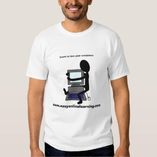 shirt1, Learn to love your computer!, www.easyo... T-Shirt