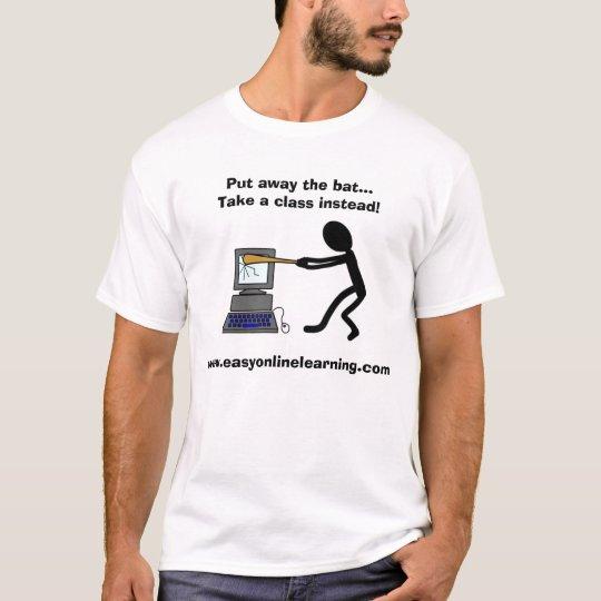 shirt3, Put away the bat...Take a class instead... T-Shirt